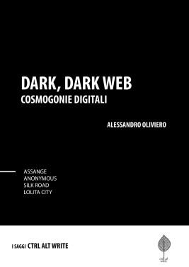 Dark, Dark Web. Cosmogonie Digitali - Alessandro Oliviero