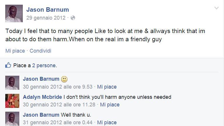 Barnum si lamenta del fatto che la gente lo percepisce come un tipo pericoloso, mentre lui non farebbe male a una mosca. la sua amica di facebook gli dà ragione.